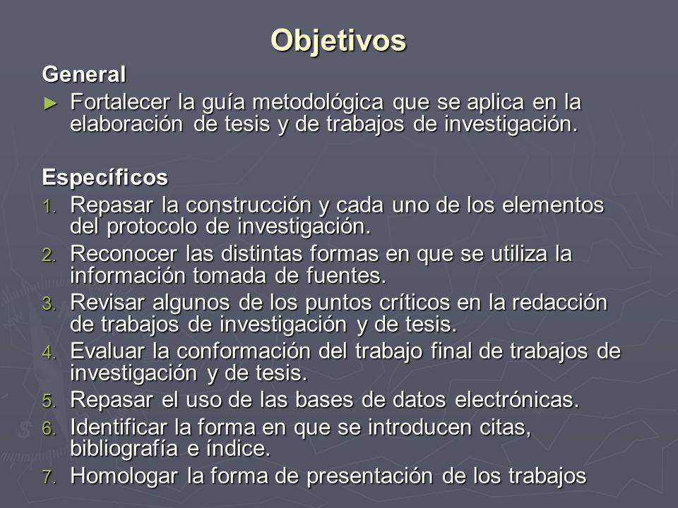 Objetivos General Fortalecer la guía metodológica que se aplica en la elaboración de tesis y de trabajos de investigación. Fortalecer la guía metodoló