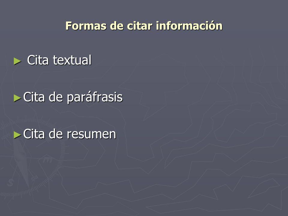 Formas de citar información Cita textual Cita textual Cita de paráfrasis Cita de paráfrasis Cita de resumen Cita de resumen