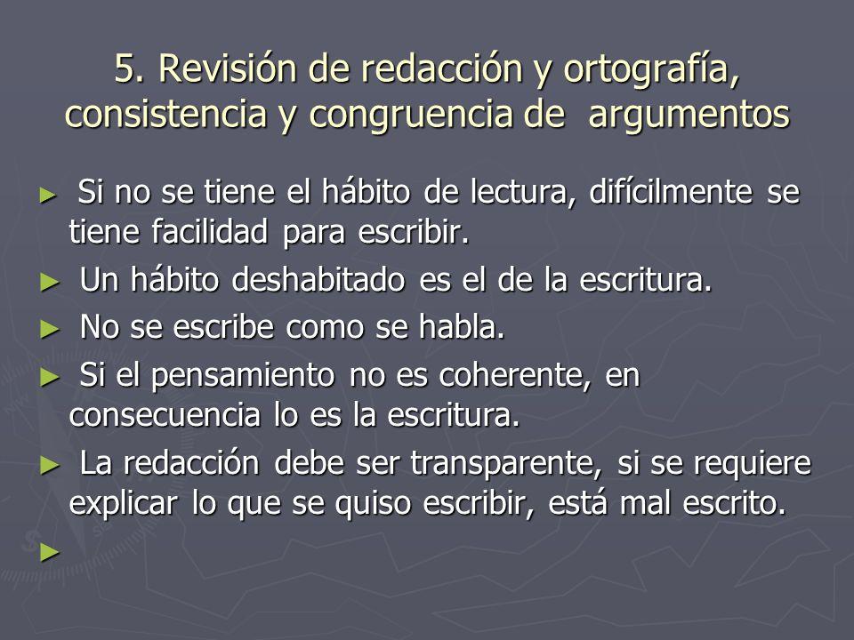 5. Revisión de redacción y ortografía, consistencia y congruencia de argumentos Si no se tiene el hábito de lectura, difícilmente se tiene facilidad p