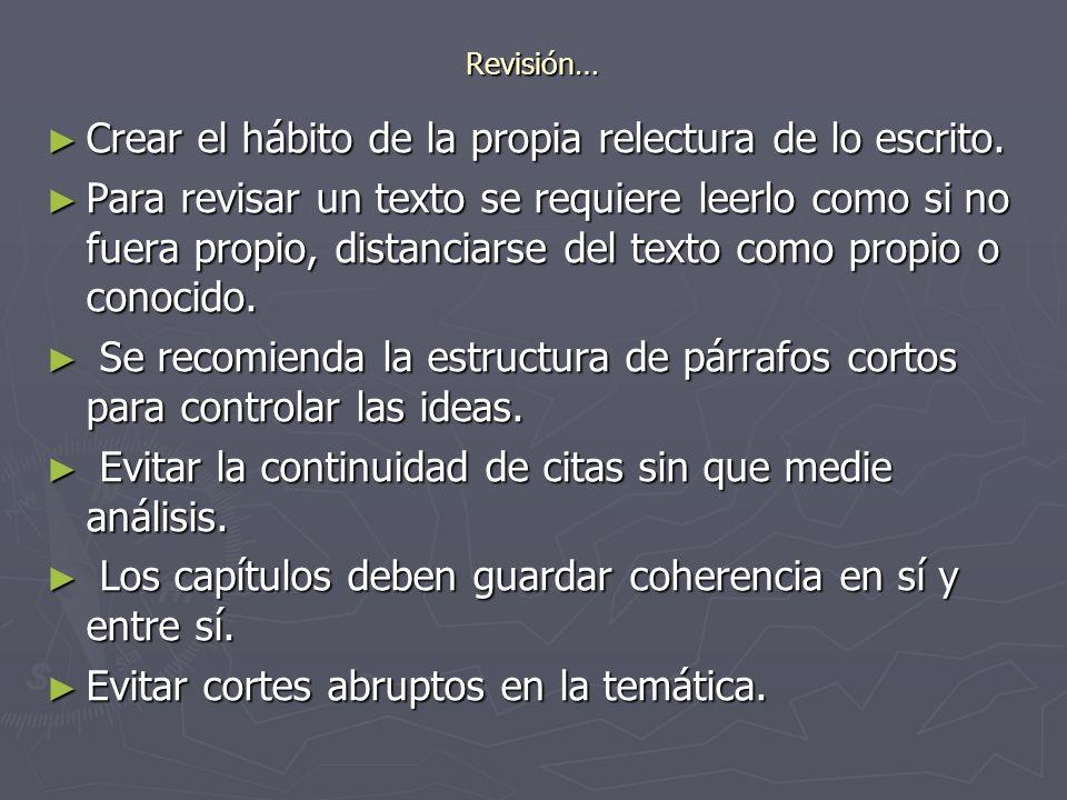 Revisión… Crear el hábito de la propia relectura de lo escrito. Crear el hábito de la propia relectura de lo escrito. Para revisar un texto se requier