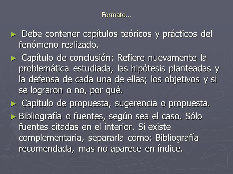 Formato… Debe contener capítulos teóricos y prácticos del fenómeno realizado. Debe contener capítulos teóricos y prácticos del fenómeno realizado. Cap