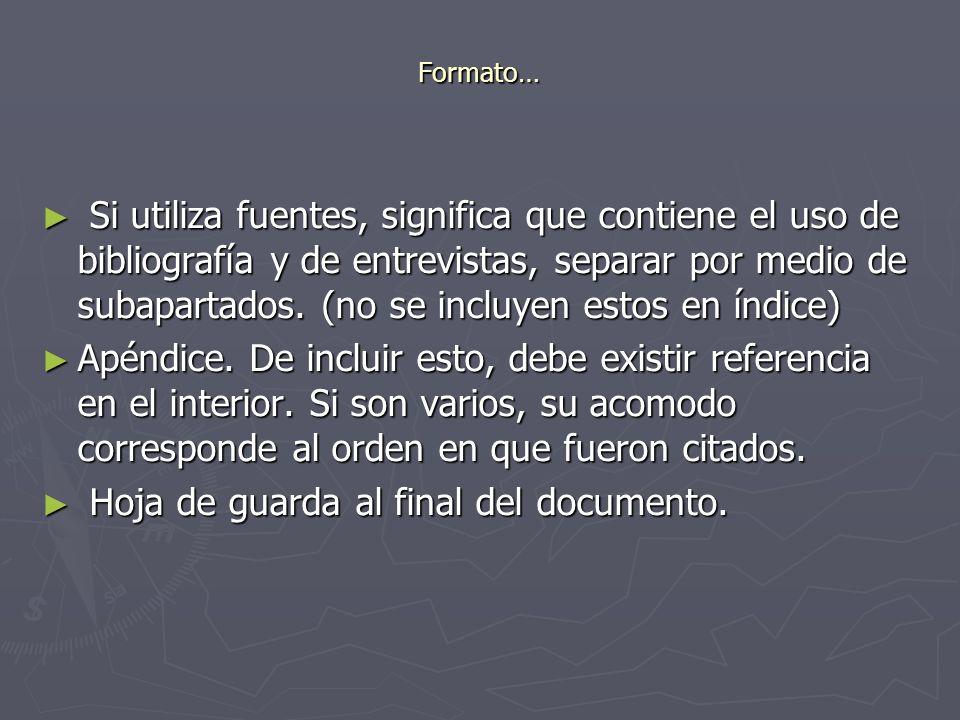 Formato… Si utiliza fuentes, significa que contiene el uso de bibliografía y de entrevistas, separar por medio de subapartados. (no se incluyen estos