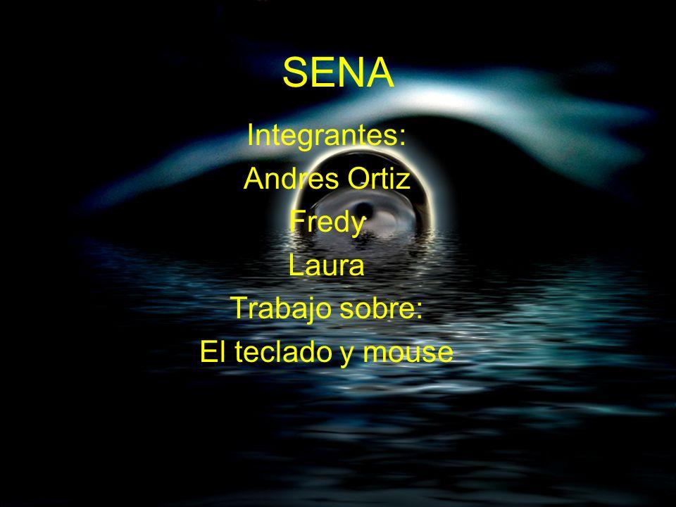 SENA Integrantes: Andres Ortiz Fredy Laura Trabajo sobre: El teclado y mouse