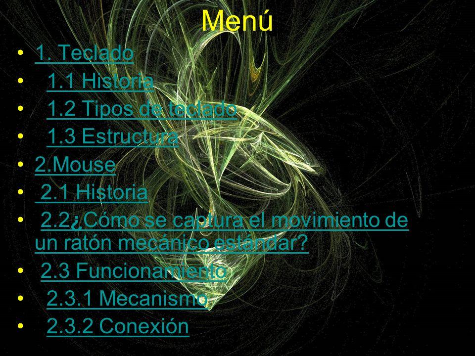 Menú 1. Teclado 1.1 Historia 1.2 Tipos de teclado 1.3 Estructura 2.Mouse 2.1 Historia 2.1 Historia 2.2¿Cómo se captura el movimiento de un ratón mecán