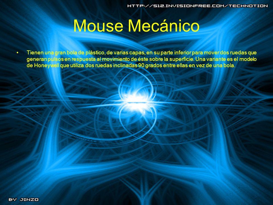 Mouse Mecánico Tienen una gran bola de plástico, de varias capas, en su parte inferior para mover dos ruedas que generan pulsos en respuesta al movimi