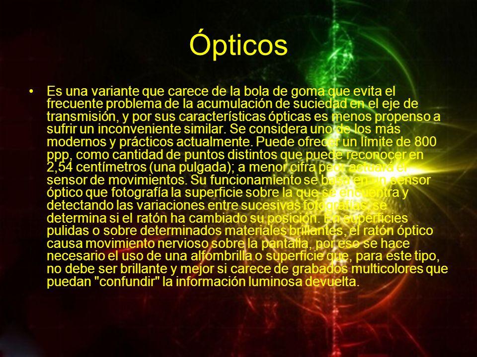 Ópticos Es una variante que carece de la bola de goma que evita el frecuente problema de la acumulación de suciedad en el eje de transmisión, y por su
