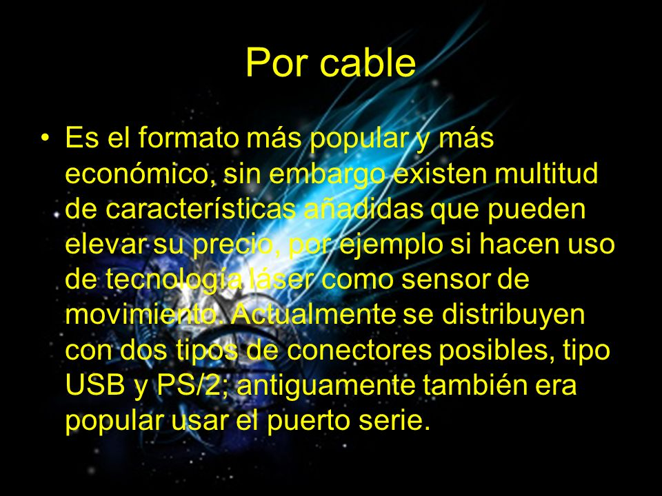 Por cable Es el formato más popular y más económico, sin embargo existen multitud de características añadidas que pueden elevar su precio, por ejemplo