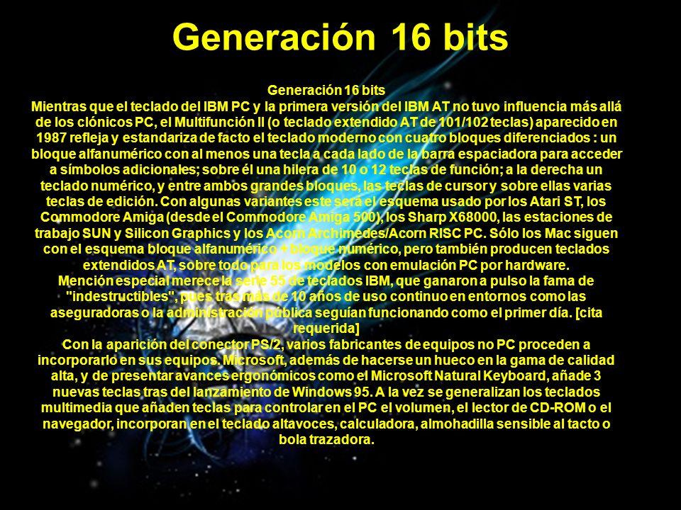 Generación 16 bits Mientras que el teclado del IBM PC y la primera versión del IBM AT no tuvo influencia más allá de los clónicos PC, el Multifunción