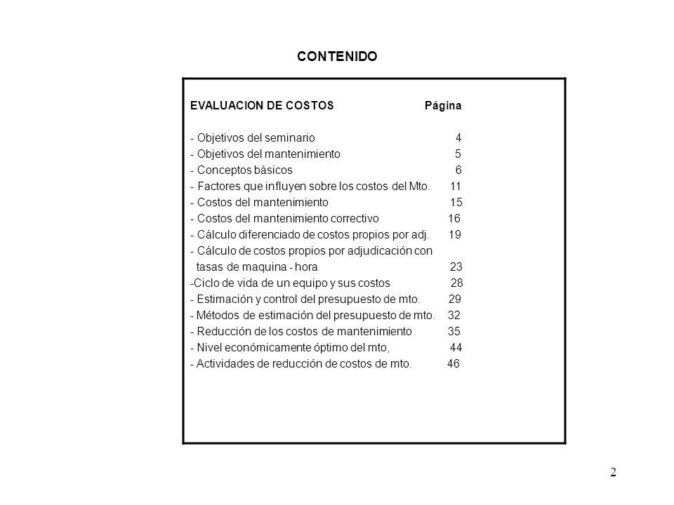 2 CONTENIDO EVALUACION DE COSTOS Página - Objetivos del seminario 4 - Objetivos del mantenimiento 5 - Conceptos básicos 6 - Factores que influyen sobr