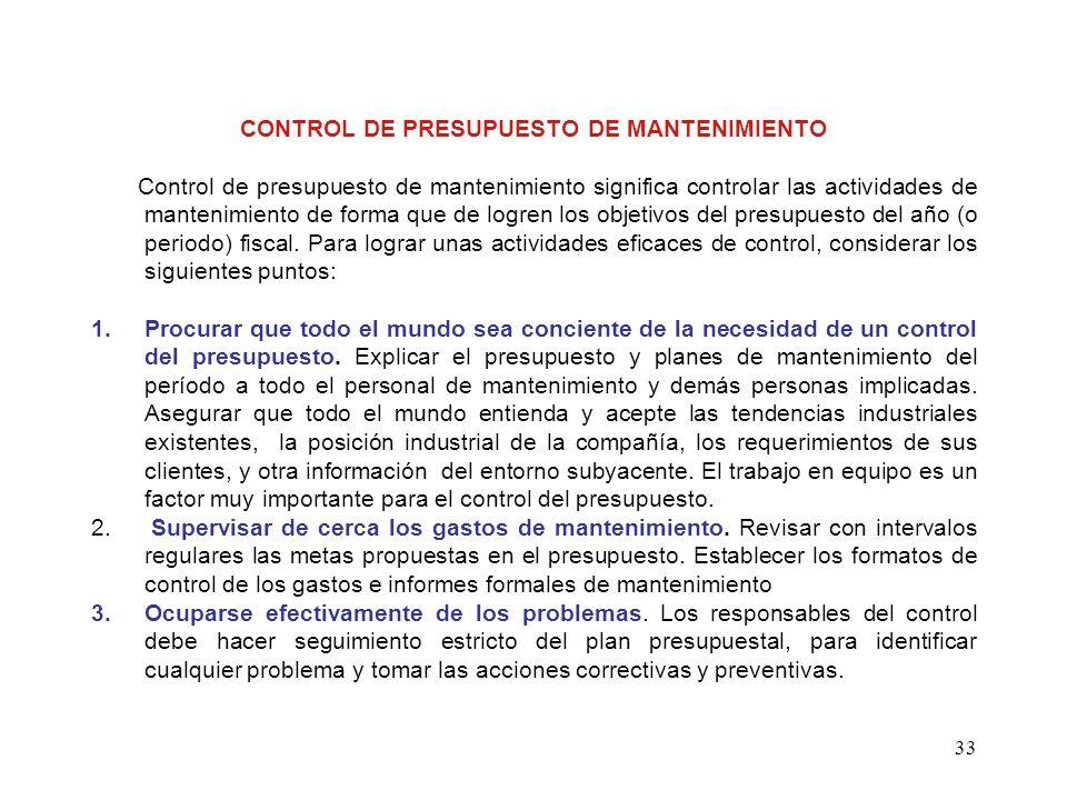 33 CONTROL DE PRESUPUESTO DE MANTENIMIENTO Control de presupuesto de mantenimiento significa controlar las actividades de mantenimiento de forma que d