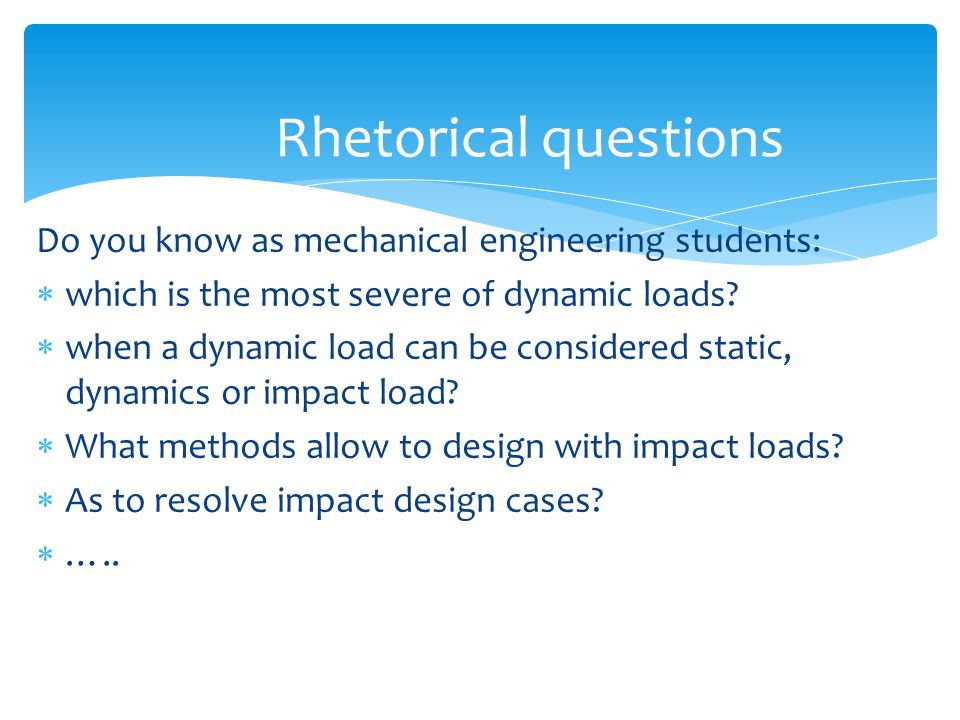 Do you know as mechanical engineering students: which is the most severe of dynamic loads? when a dynamic load can be considered static, dynamics or i
