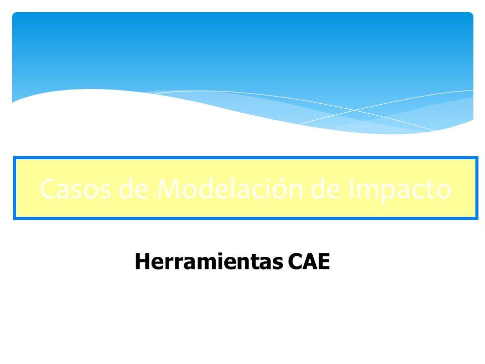 Casos de Modelación de Impacto Herramientas CAE