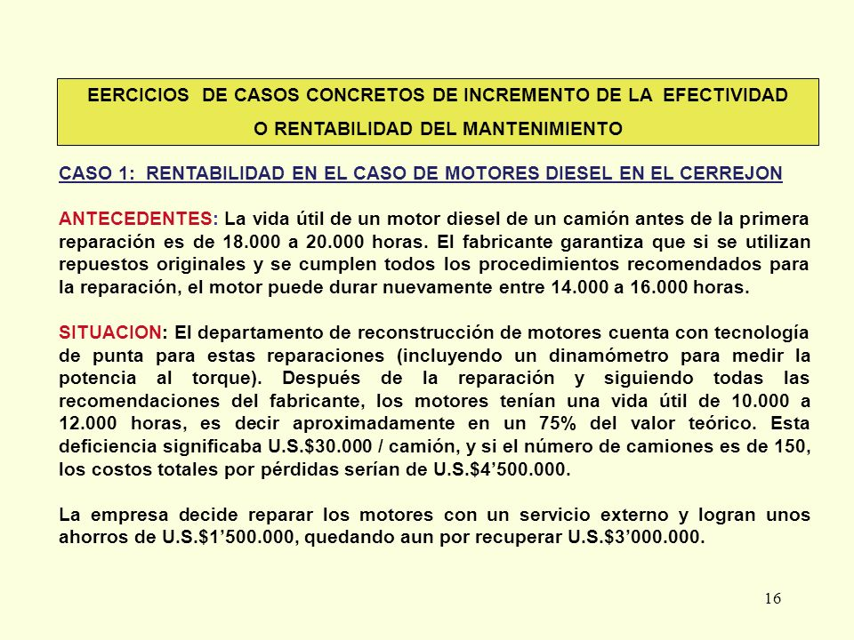 16 EERCICIOS DE CASOS CONCRETOS DE INCREMENTO DE LA EFECTIVIDAD O RENTABILIDAD DEL MANTENIMIENTO CASO 1: RENTABILIDAD EN EL CASO DE MOTORES DIESEL EN