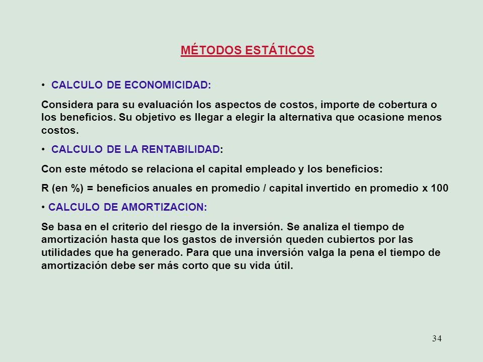 34 MÉTODOS ESTÁTICOS CALCULO DE ECONOMICIDAD: Considera para su evaluación los aspectos de costos, importe de cobertura o los beneficios. Su objetivo