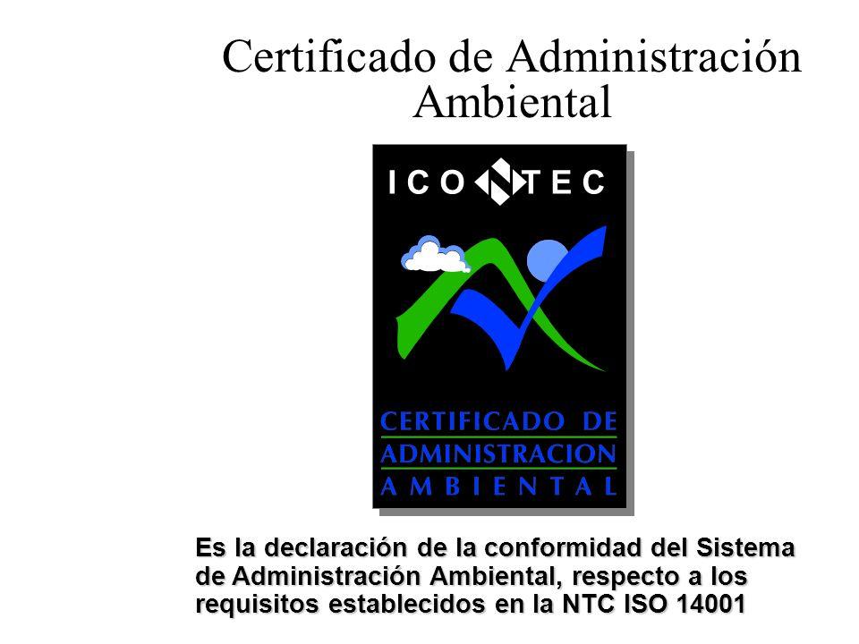 Certificado de Administración Ambiental Es la declaración de la conformidad del Sistema de Administración Ambiental, respecto a los requisitos estable