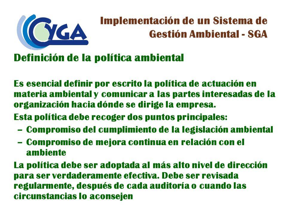 Implementación de un Sistema de Gestión Ambiental - SGA Definición de la política ambiental Es esencial definir por escrito la política de actuación e