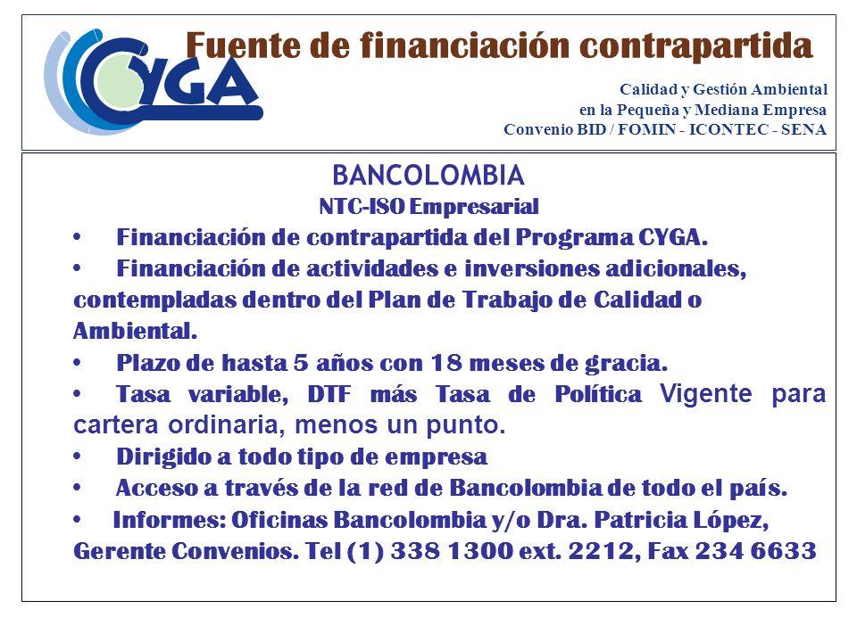 BANCOLOMBIA NTC-ISO Empresarial Financiación de contrapartida del Programa CYGA. Financiación de actividades e inversiones adicionales, contempladas d
