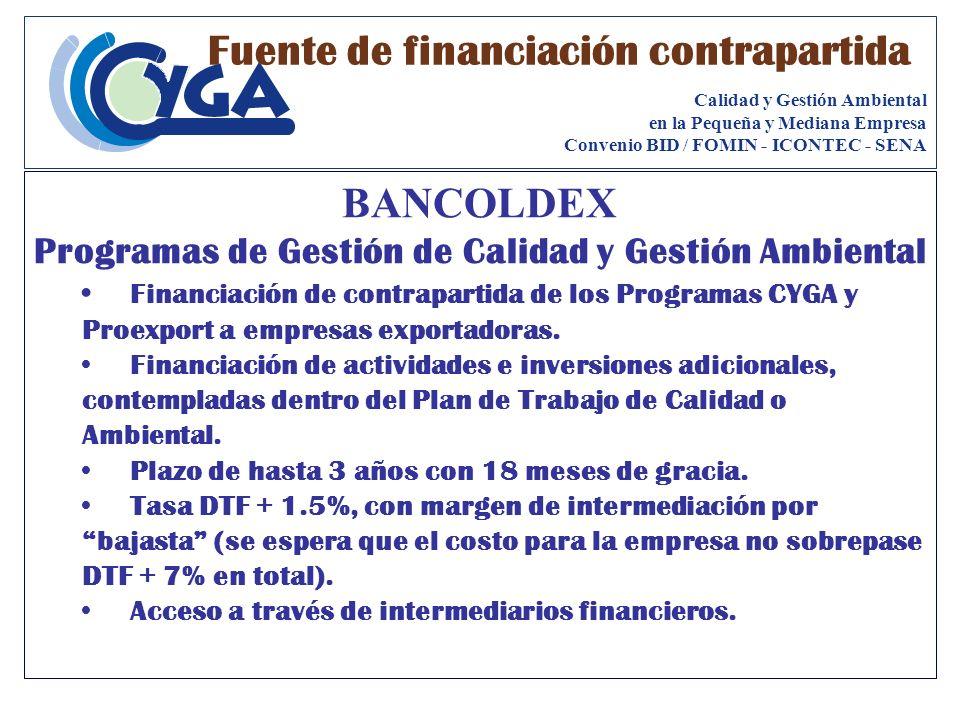 BANCOLDEX Programas de Gestión de Calidad y Gestión Ambiental Financiación de contrapartida de los Programas CYGA y Proexport a empresas exportadoras.