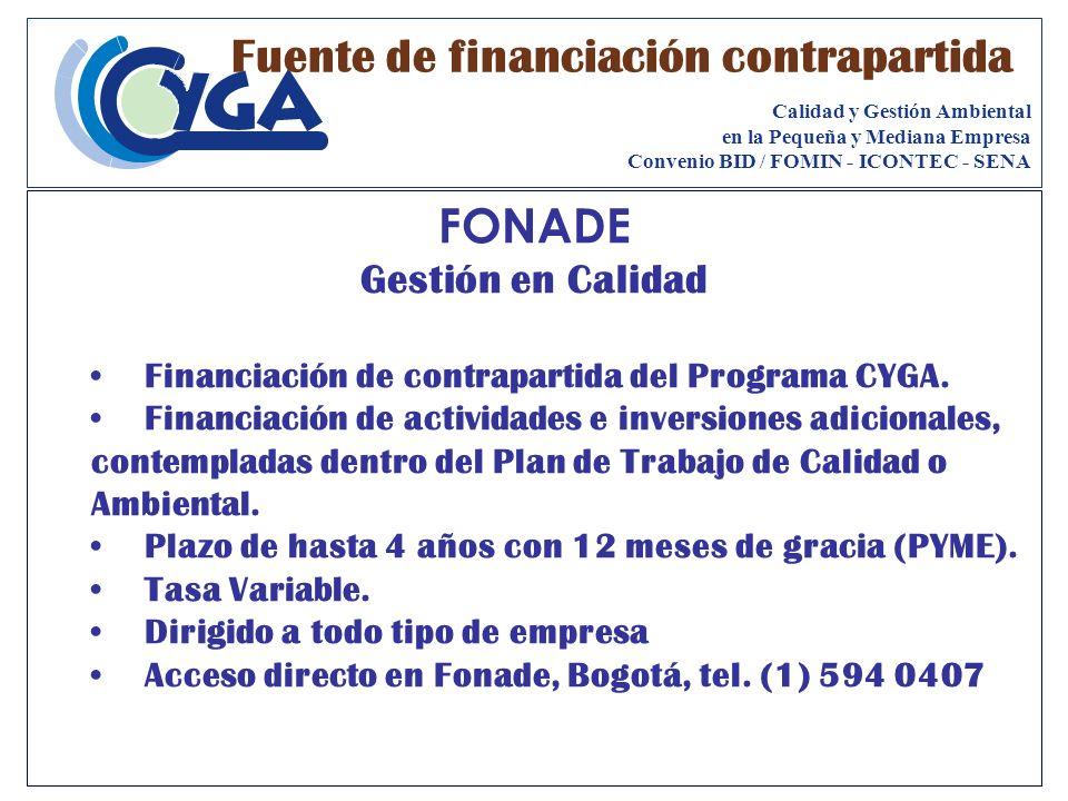 FONADE Gestión en Calidad Financiación de contrapartida del Programa CYGA. Financiación de actividades e inversiones adicionales, contempladas dentro