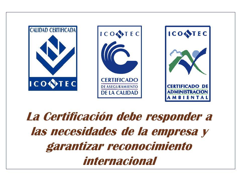 La Certificación debe responder a las necesidades de la empresa y garantizar reconocimiento internacional