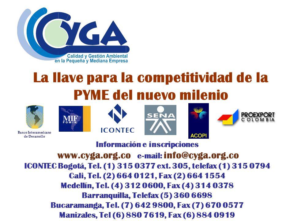 La llave para la competitividad de la PYME del nuevo milenio Información e inscripciones www.cyga.org.co e-mail: info@cyga.org.co ICONTEC Bogotá, Tel.