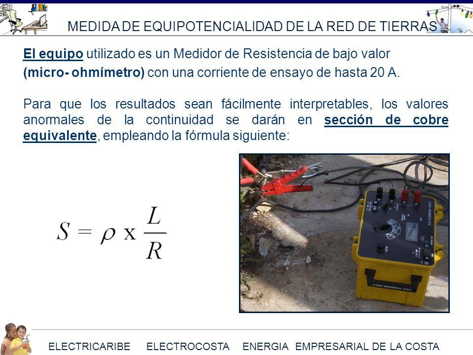 ELECTRICARIBE ELECTROCOSTA ENERGIA EMPRESARIAL DE LA COSTA MEDIDA DE EQUIPOTENCIALIDAD DE LA RED DE TIERRAS El equipo utilizado es un Medidor de Resis