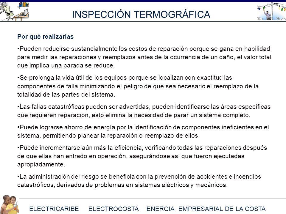 ELECTRICARIBE ELECTROCOSTA ENERGIA EMPRESARIAL DE LA COSTA INSPECCIÓN TERMOGRÁFICA Por qué realizarlas Pueden reducirse sustancialmente los costos de