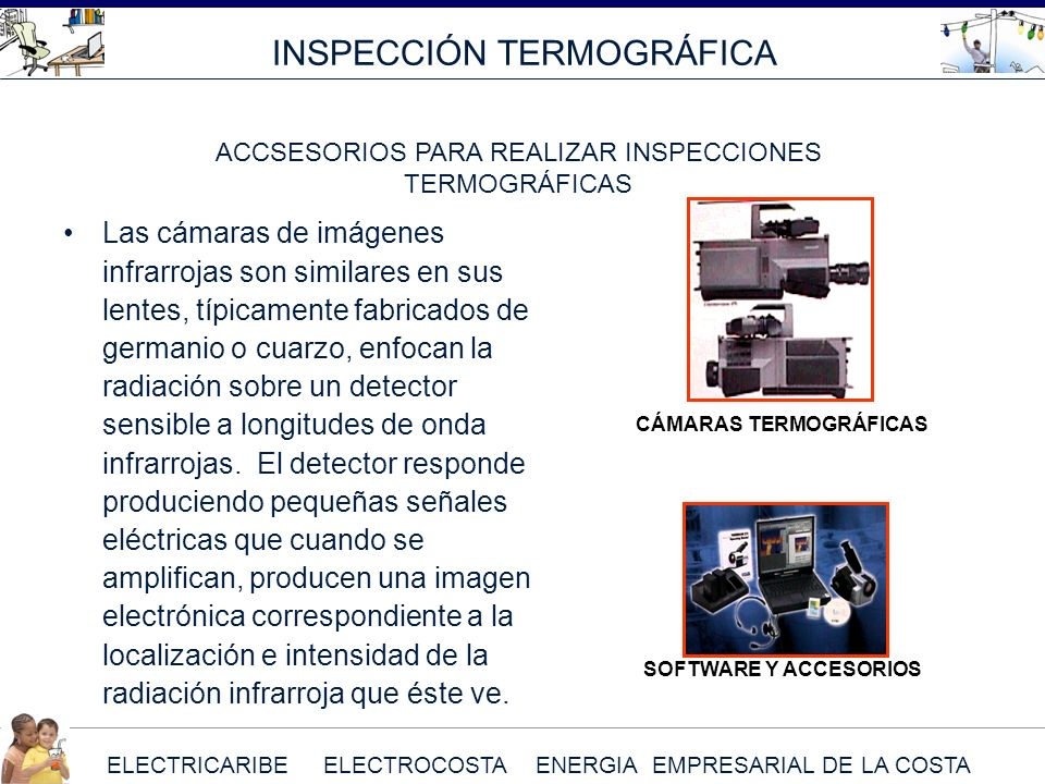 ELECTRICARIBE ELECTROCOSTA ENERGIA EMPRESARIAL DE LA COSTA INSPECCIÓN TERMOGRÁFICA ACCSESORIOS PARA REALIZAR INSPECCIONES TERMOGRÁFICAS Las cámaras de