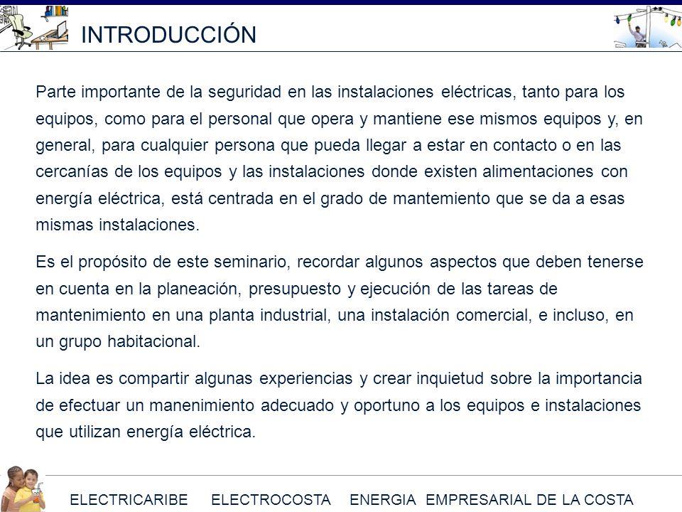ELECTRICARIBE ELECTROCOSTA ENERGIA EMPRESARIAL DE LA COSTA INTRODUCCIÓN Parte importante de la seguridad en las instalaciones eléctricas, tanto para l
