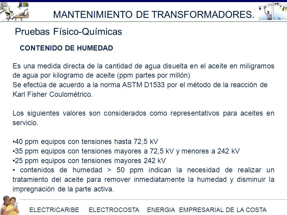 ELECTRICARIBE ELECTROCOSTA ENERGIA EMPRESARIAL DE LA COSTA MANTENIMIENTO DE TRANSFORMADORES. Pruebas Físico-Químicas CONTENIDO DE HUMEDAD Es una medid