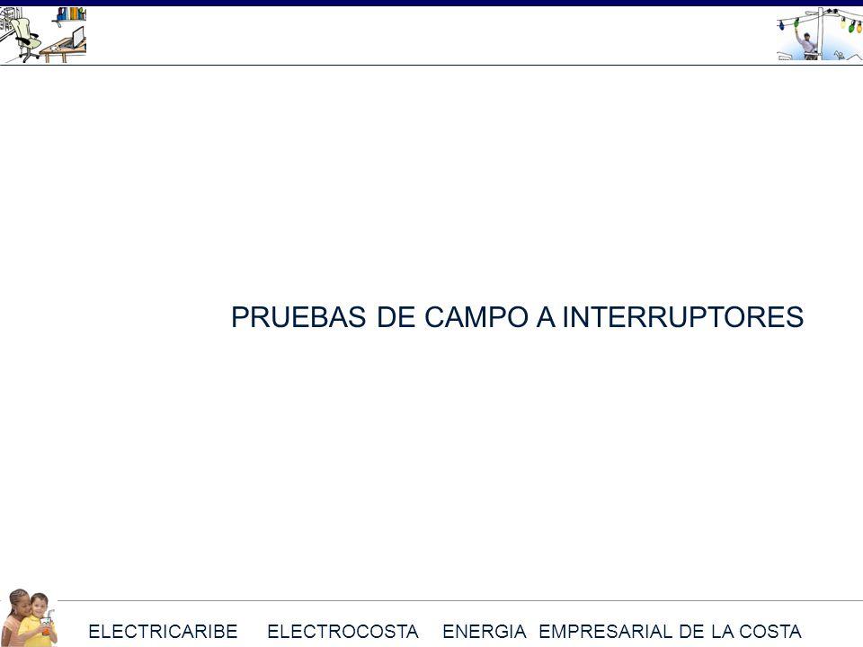 ELECTRICARIBE ELECTROCOSTA ENERGIA EMPRESARIAL DE LA COSTA PRUEBAS DE CAMPO A INTERRUPTORES