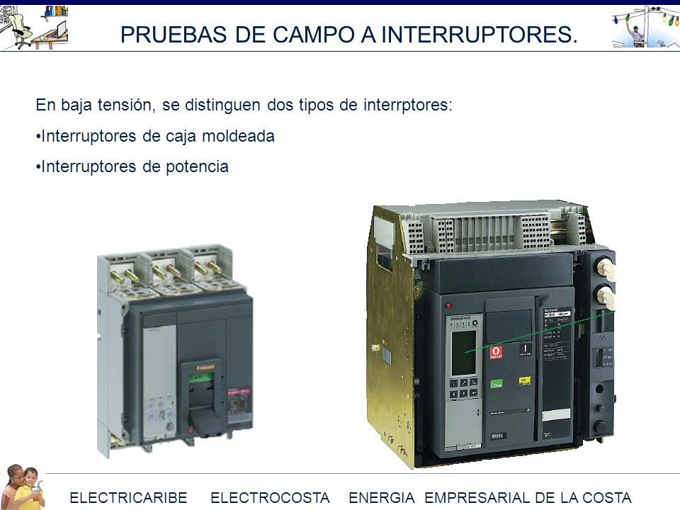 ELECTRICARIBE ELECTROCOSTA ENERGIA EMPRESARIAL DE LA COSTA PRUEBAS DE CAMPO A INTERRUPTORES. En baja tensión, se distinguen dos tipos de interrptores: