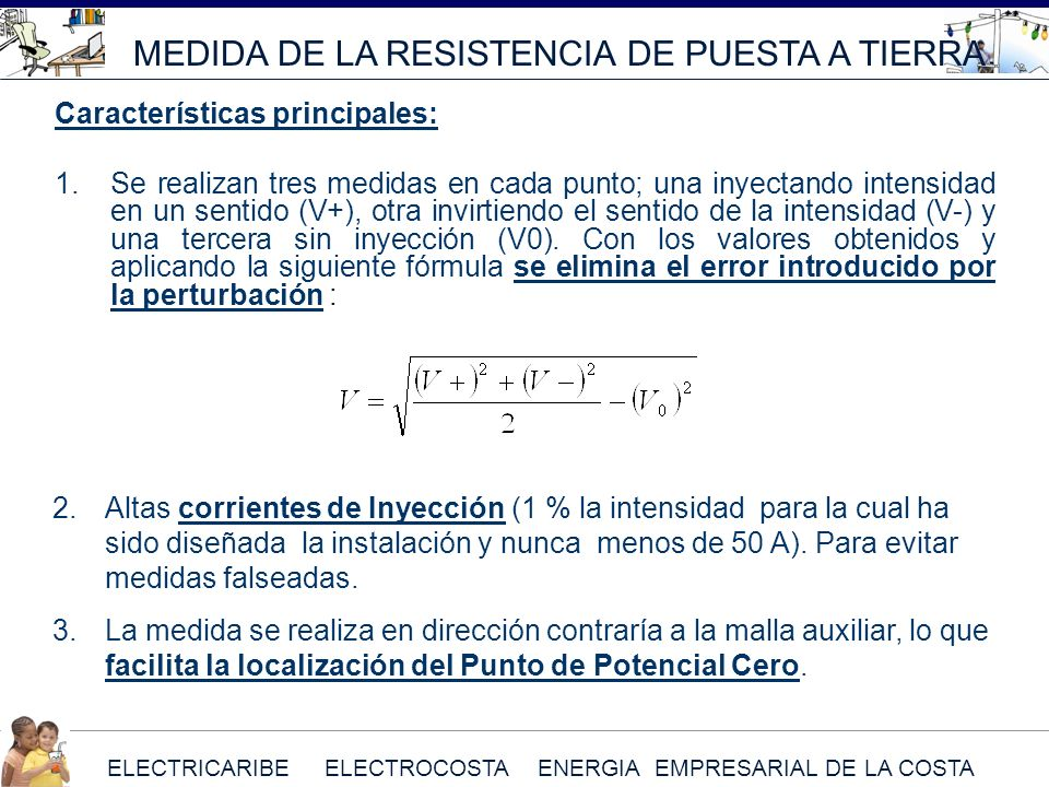ELECTRICARIBE ELECTROCOSTA ENERGIA EMPRESARIAL DE LA COSTA MEDIDA DE LA RESISTENCIA DE PUESTA A TIERRA Características principales: 1. Se realizan tre