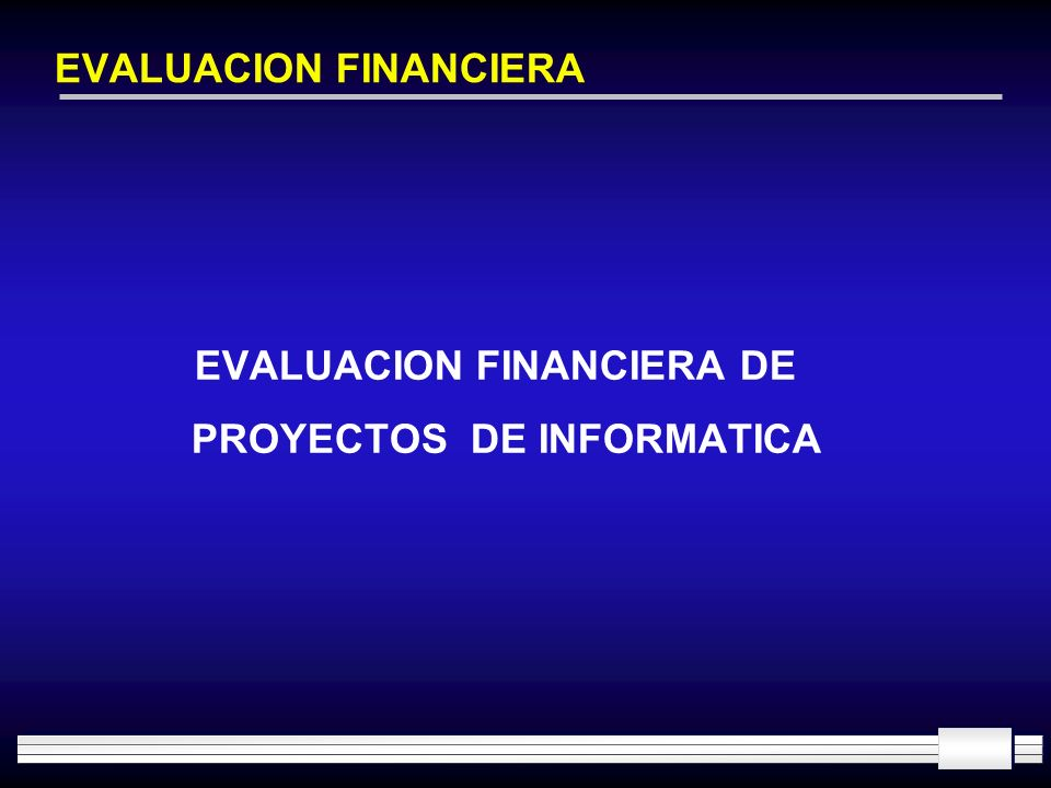 EVALUACION FINANCIERA EVALUACION FINANCIERA DE PROYECTOS DE INFORMATICA