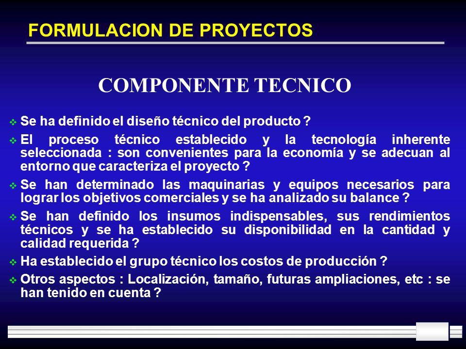 FORMULACION DE PROYECTOS Se ha definido el diseño técnico del producto ? El proceso técnico establecido y la tecnología inherente seleccionada : son c