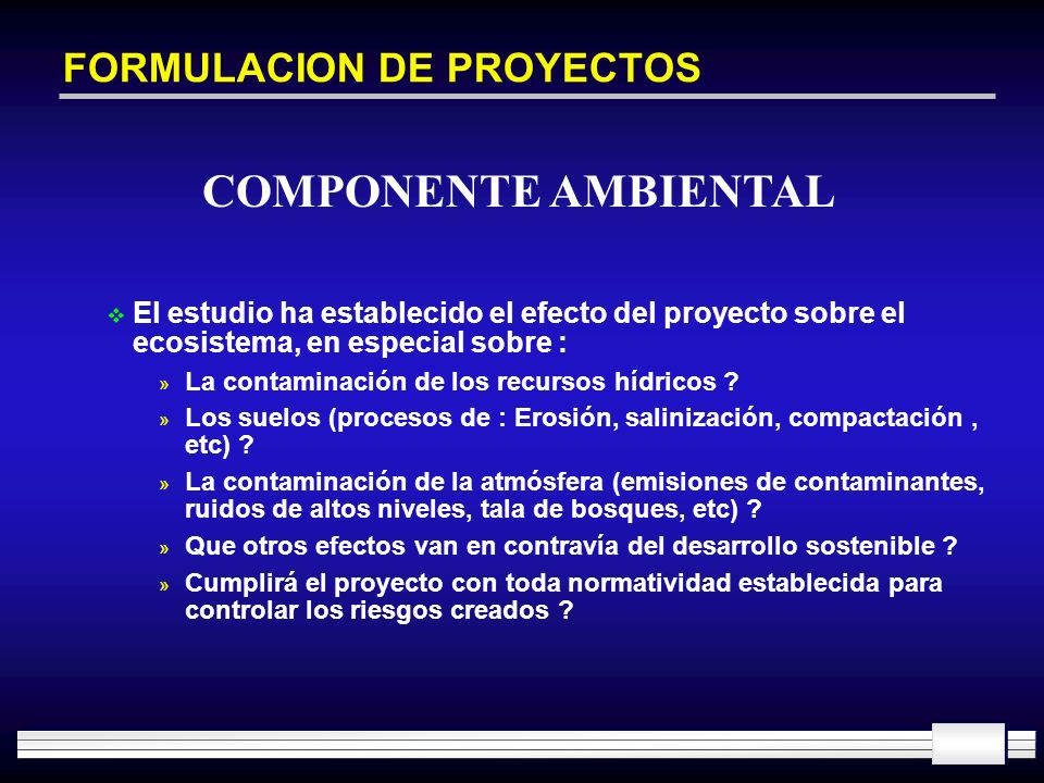 FORMULACION DE PROYECTOS El estudio ha establecido el efecto del proyecto sobre el ecosistema, en especial sobre : » La contaminación de los recursos