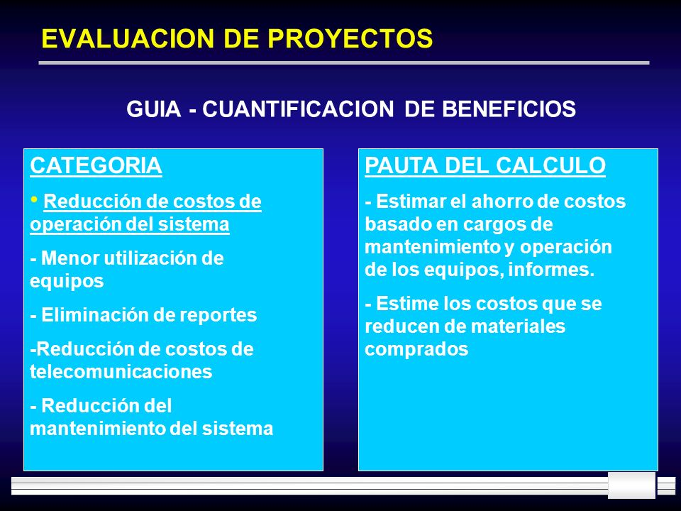 EVALUACION DE PROYECTOS GUIA - CUANTIFICACION DE BENEFICIOS CATEGORIA Reducción de costos de operación del sistema - Menor utilización de equipos - El