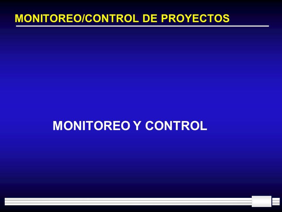 MONITOREO/CONTROL DE PROYECTOS MONITOREO Y CONTROL
