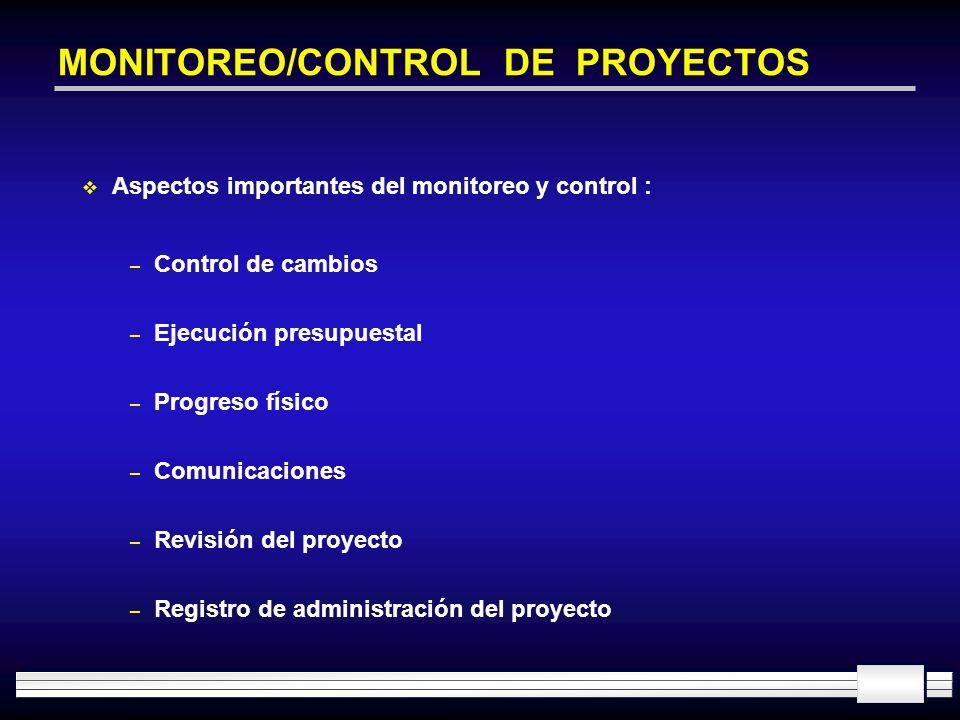 MONITOREO/CONTROL DE PROYECTOS Aspectos importantes del monitoreo y control : – Control de cambios – Ejecución presupuestal – Progreso físico – Comuni