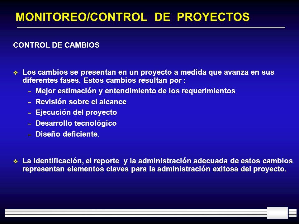 MONITOREO/CONTROL DE PROYECTOS CONTROL DE CAMBIOS Los cambios se presentan en un proyecto a medida que avanza en sus diferentes fases. Estos cambios r