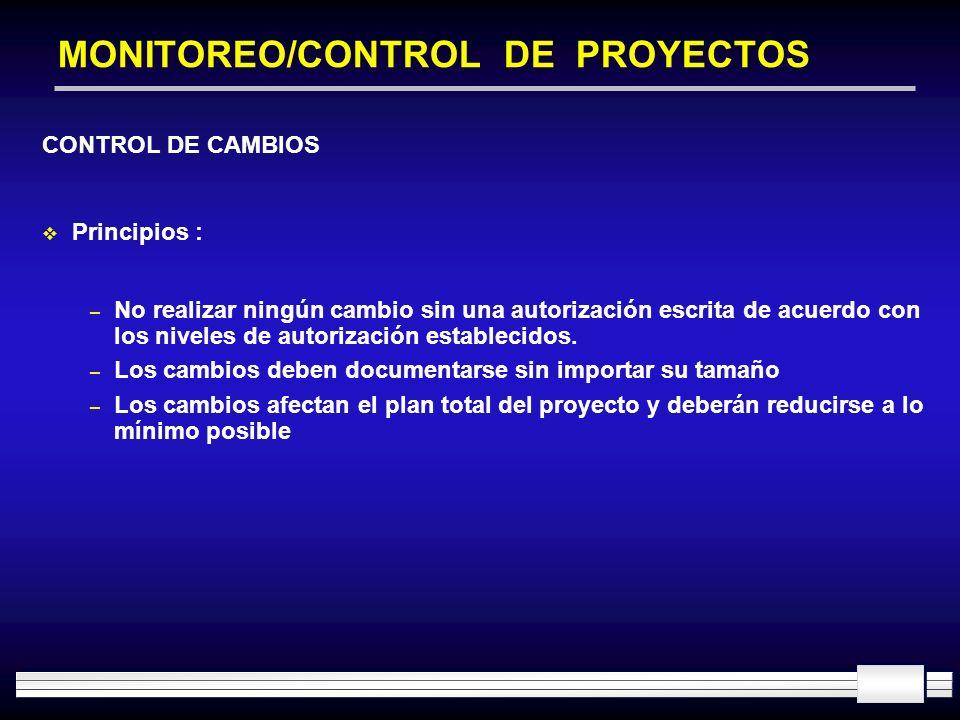 MONITOREO/CONTROL DE PROYECTOS CONTROL DE CAMBIOS Principios : – No realizar ningún cambio sin una autorización escrita de acuerdo con los niveles de