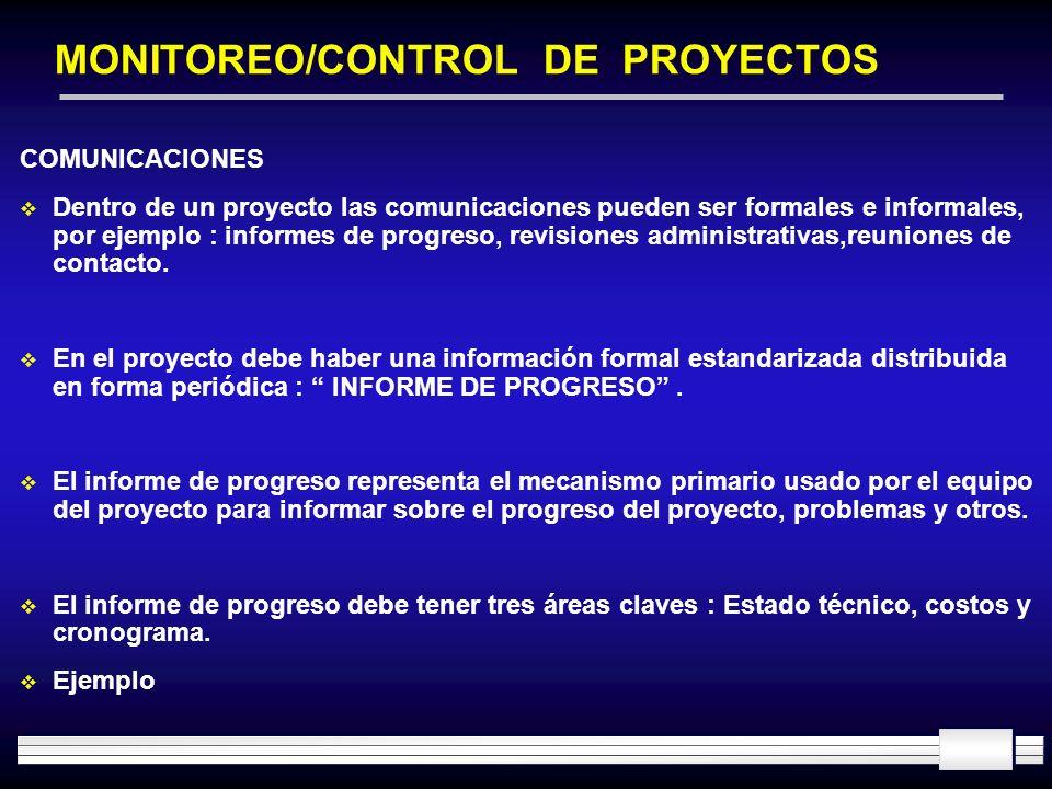 MONITOREO/CONTROL DE PROYECTOS COMUNICACIONES Dentro de un proyecto las comunicaciones pueden ser formales e informales, por ejemplo : informes de pro