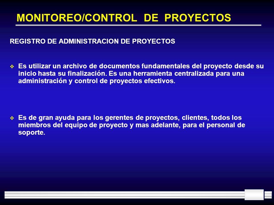 MONITOREO/CONTROL DE PROYECTOS REGISTRO DE ADMINISTRACION DE PROYECTOS Es utilizar un archivo de documentos fundamentales del proyecto desde su inicio