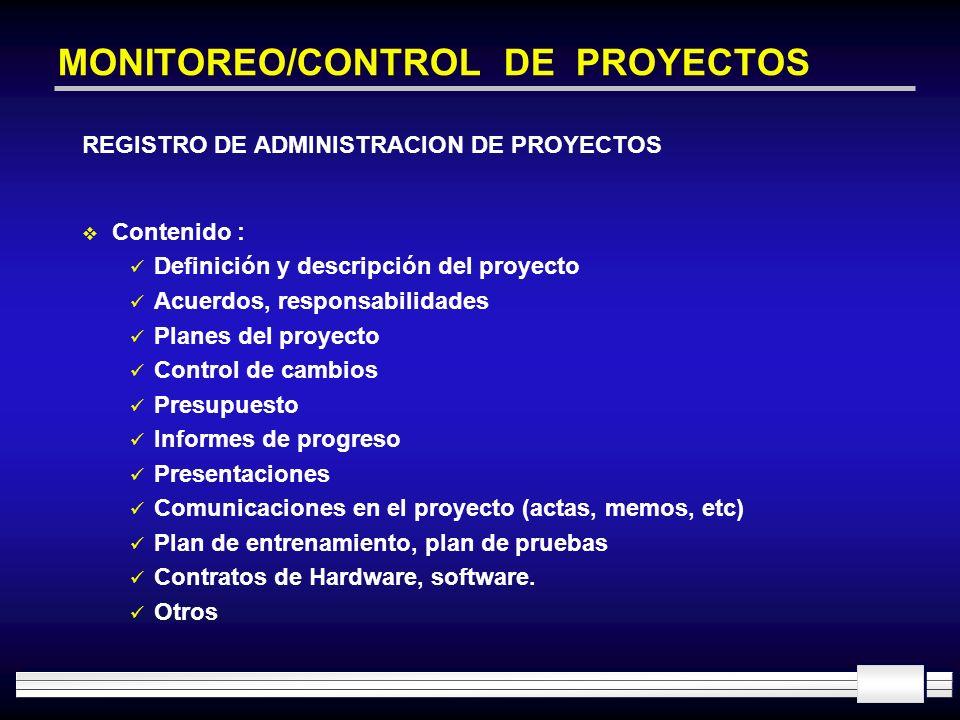 MONITOREO/CONTROL DE PROYECTOS REGISTRO DE ADMINISTRACION DE PROYECTOS Contenido : Definición y descripción del proyecto Acuerdos, responsabilidades P