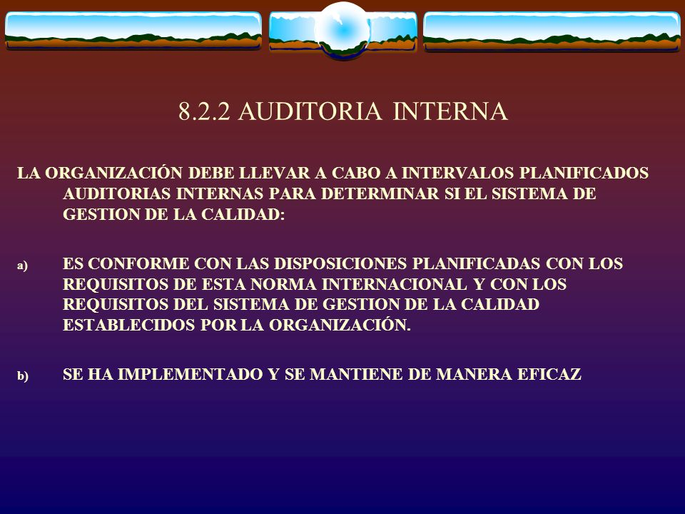 8.2.2 AUDITORIA INTERNA LA ORGANIZACIÓN DEBE LLEVAR A CABO A INTERVALOS PLANIFICADOS AUDITORIAS INTERNAS PARA DETERMINAR SI EL SISTEMA DE GESTION DE L