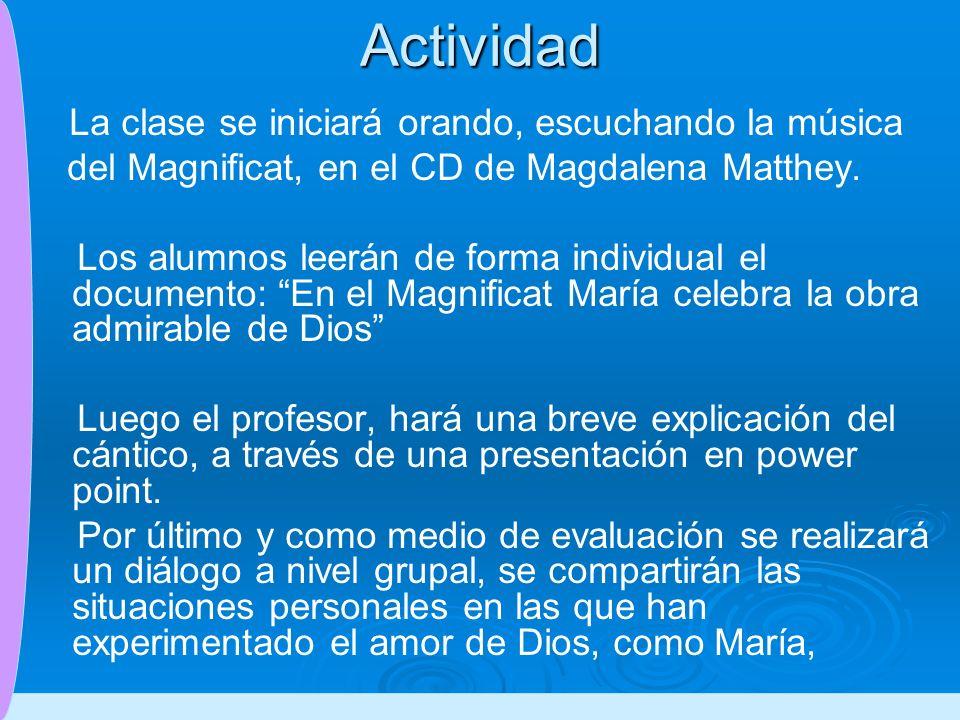 Actividad La clase se iniciará orando, escuchando la música del Magnificat, en el CD de Magdalena Matthey.