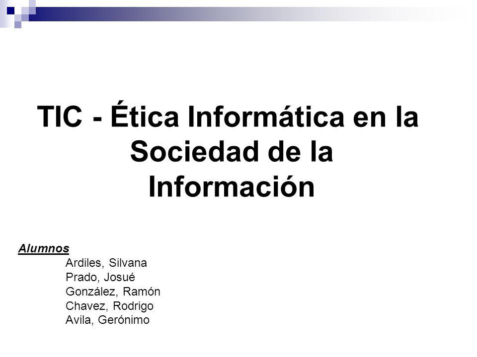 Alumnos Ardiles, Silvana Prado, Josué González, Ramón Chavez, Rodrigo Avila, Gerónimo TIC - Ética Informática en la Sociedad de la Información