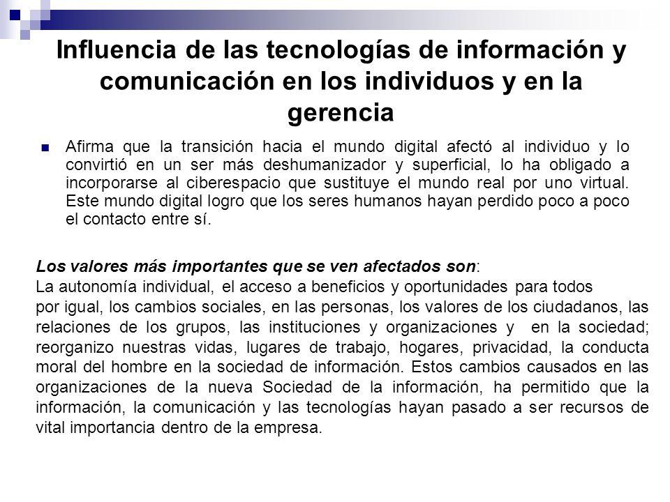 Influencia de las tecnologías de información y comunicación en los individuos y en la gerencia Afirma que la transición hacia el mundo digital afectó