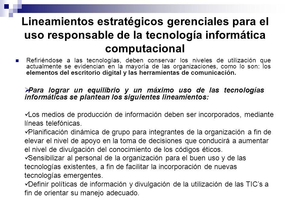 Lineamientos estratégicos gerenciales para el uso responsable de la tecnología informática computacional Refiriéndose a las tecnologías, deben conserv