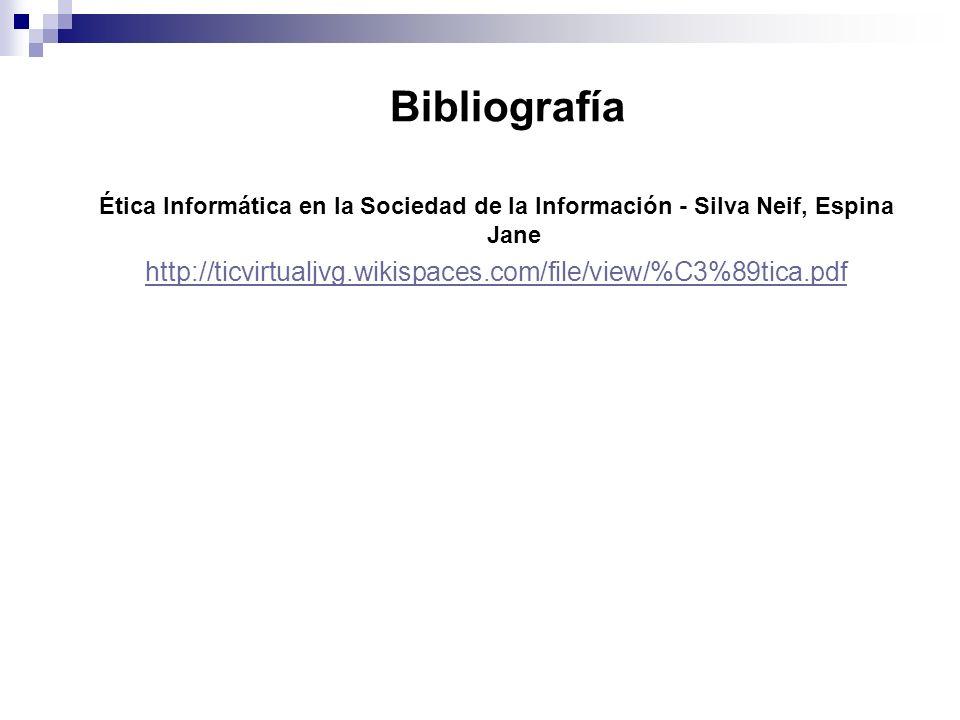 Bibliografía Ética Informática en la Sociedad de la Información - Silva Neif, Espina Jane http://ticvirtualjvg.wikispaces.com/file/view/%C3%89tica.pdf